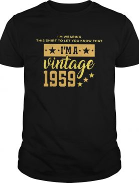 Im Wearing This Shirt To Let You Know That Vintage 1959 shirt