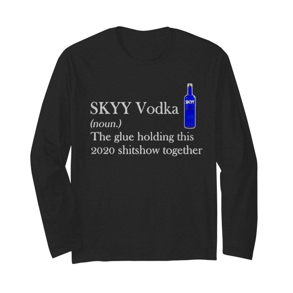 Skyy vodka noun the glue holding this 2020 shitshow together logo  Long Sleeved T-shirt