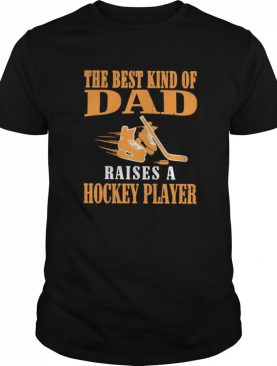 The Best Kind Of Dad Raises A Hockey Player shirt