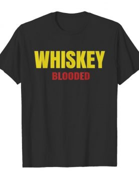 Whiskey Blooded Whiskey Drinker and Whisky shirt