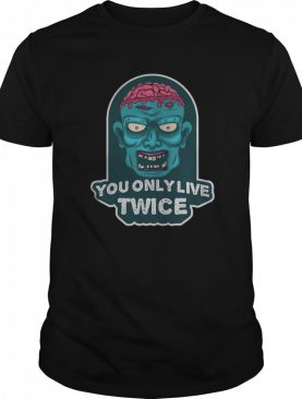 You only live twice. unique and trendy zombie Halloween shirt