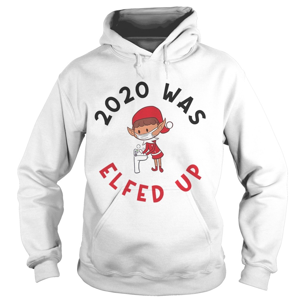 2020 Was Elfed Up Funny 2020 Christmas  Hoodie
