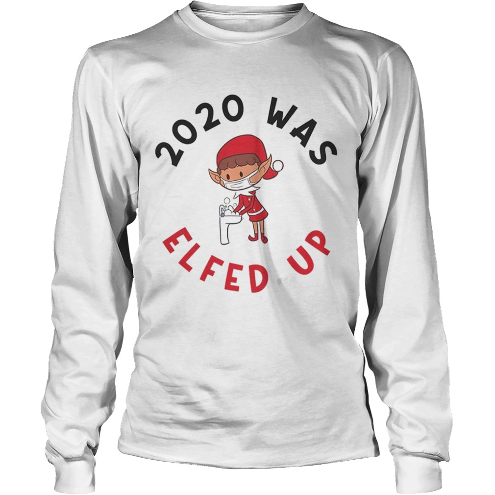 2020 Was Elfed Up Funny 2020 Christmas  Long Sleeve