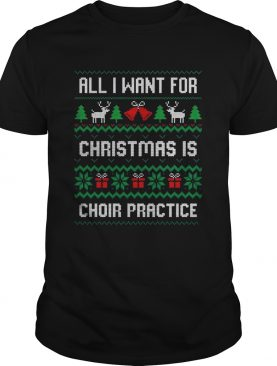 All I Want For Christmas Is Choir Practice shirt