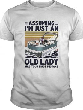 Assuming Im Just An Old Lady Was Your First Mistake shirt