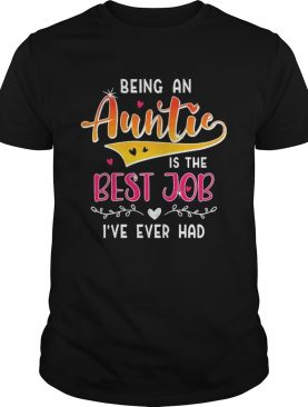 Being An Auntie Is The Best Job shirt
