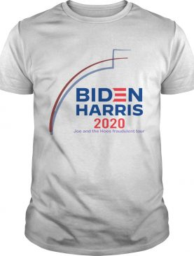 Biden Harris 2020 Joe And The Hose fraudulent Tour shirt