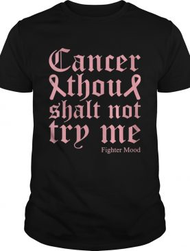 Breast Cancer Thou Shalt Not Try Me Warrior Fighter Quote shirt