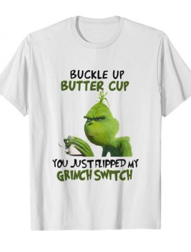 Buckle up buttercup you just flipped my grinch switch shirt