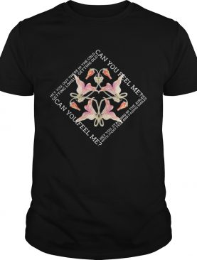 Can you feel me out there in the cold getting lonely getting old flowers shirt