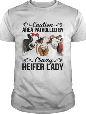 Cows Caution Area Patrolled By Crazy Herfer Lady shirt