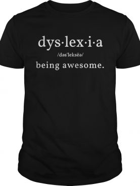 Dyslexia Is Being Awesome Definition shirt