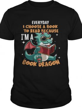 Everyday I Choose Book To Read Because Im A Book Dragon shirt