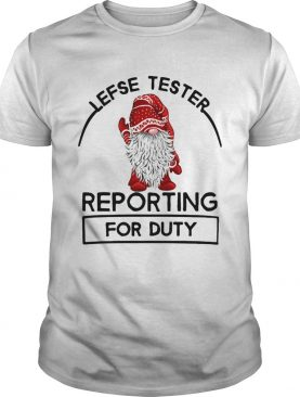 Gnome Lefse Tester Reporting For Duty shirt