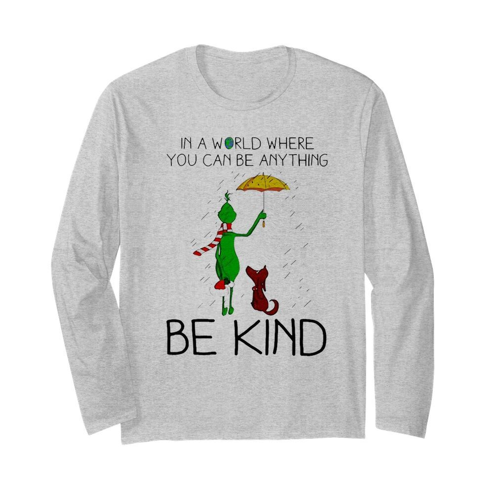 Grinch And Dog In A World Where You Can Be Anything Be Kind Christmas  Long Sleeved T-shirt