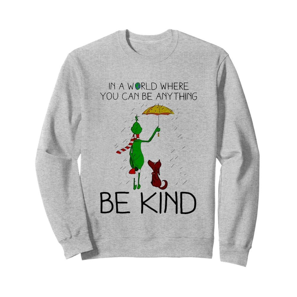 Grinch And Dog In A World Where You Can Be Anything Be Kind Christmas  Unisex Sweatshirt