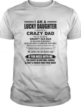 I Am A Lucky Daughter I Have A Crazy Dad He Is Also A Grumpy Old Man He Was Born In November If You