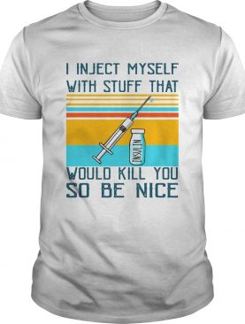 I Inject Myself With Stuff That Would Kill You So Be Nice Diabetes shirt