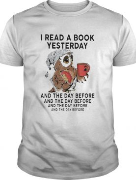 I Read A Book Yesterday And The Day Before And The Day Before And The Before And The Before shirt