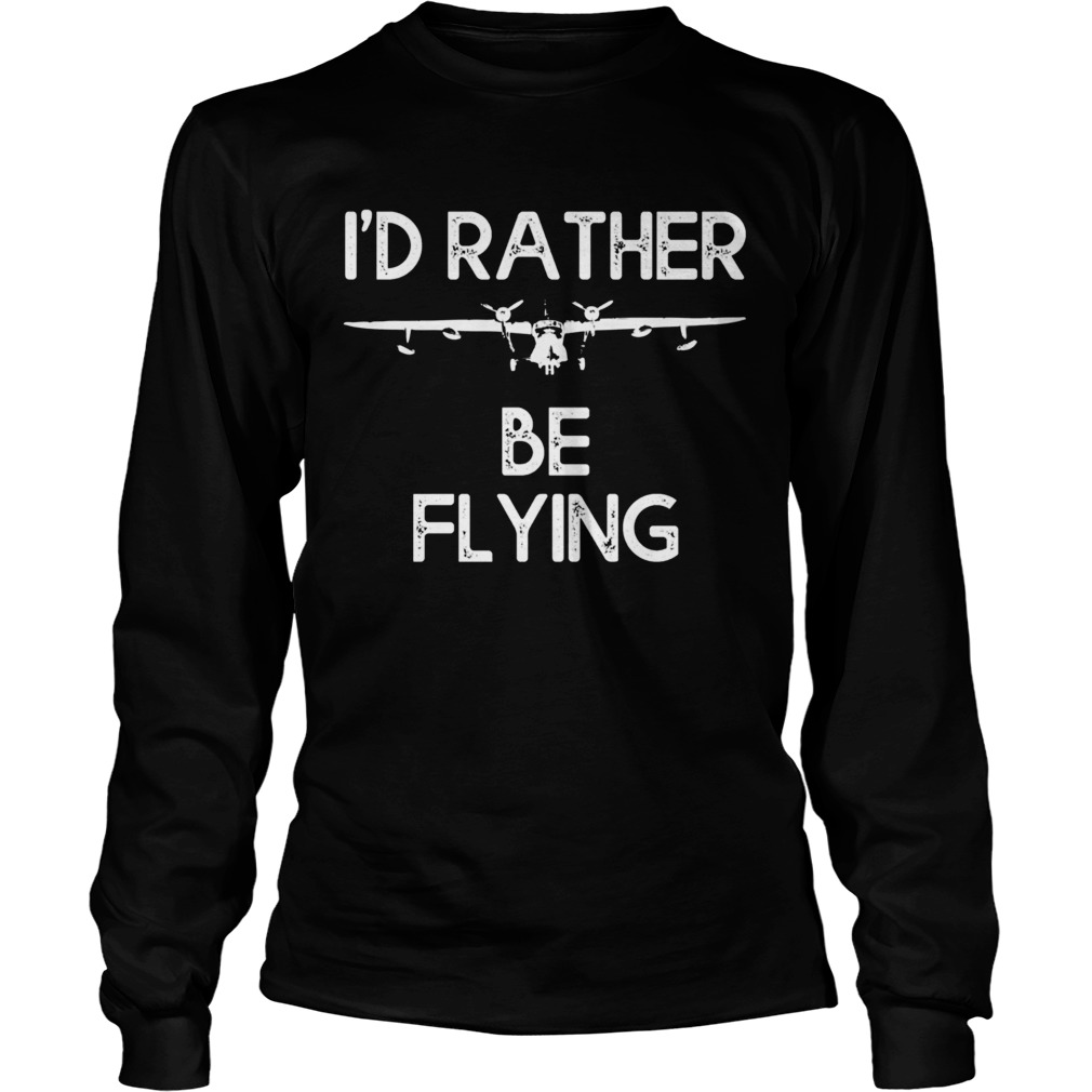 Id Rather Be Flying  Long Sleeve