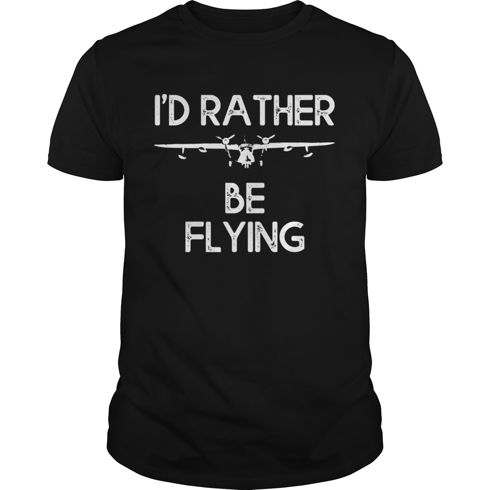 Id Rather Be Flying  Unisex