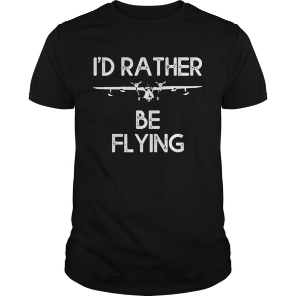 Id Rather Be Flying shirt