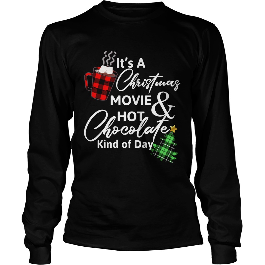 ItS A Christmas MovieHot Chocolate Kind Of Day Christmas Movie t Long Sleeve