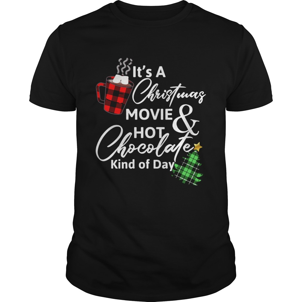 ItS A Christmas MovieHot Chocolate Kind Of Day Christmas Movie t Unisex