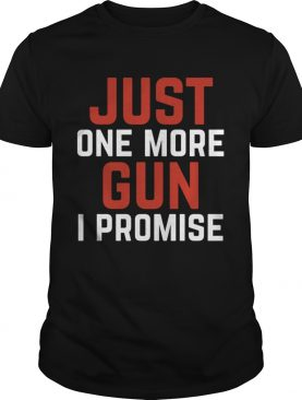 Just One More Gun I Promise White Red shirt
