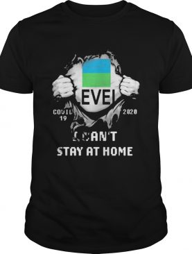Level covid 19 2020 I cant stay at home shirt