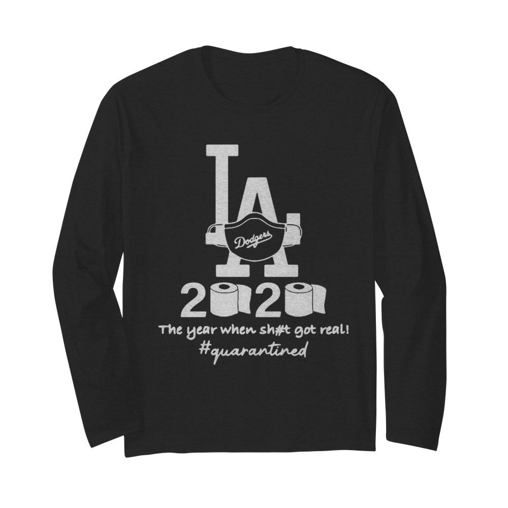 Los Angeles Dodgers 2020 The Year When Shit Got Real Quarantined Toilet Paper Mask Covid-19  Long Sleeved T-shirt