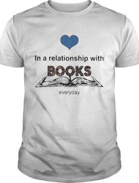 Love In A Relationship With Books Everyday shirt