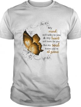My Mind Still Talks To You And My Heart Still Looks For You But My Soul Knows Youre At Peace shirt