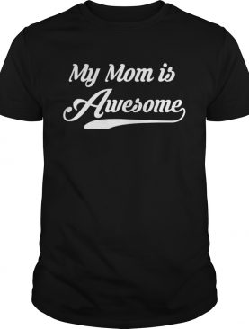 My Mom is Awesome Mothers Day shirt