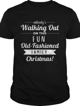 Nobodys Walking Out On This Fun Old Fashioned Christmas shirt