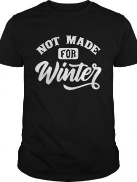 Not Made For Winter Sunny Weather Seasonal Holiday shirt