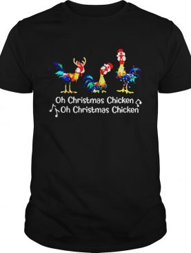 Oh Christmas Chicken Oh Christmas Chicken shirt