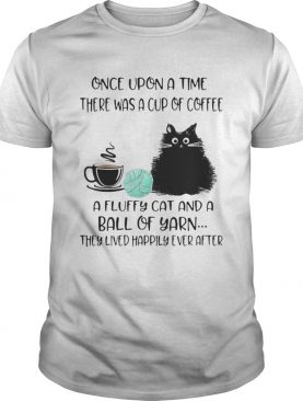 Once Upon A Time There Was A Cup Of Coffee A Fluffy Cat And A Ball Of Yarn They Lived Happily Ever