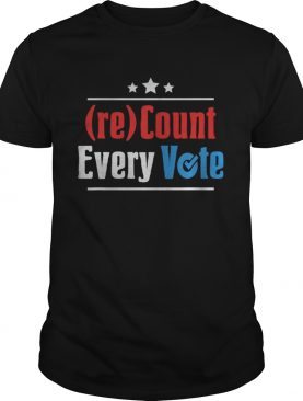 Re Count Every Vote President 2020 shirt