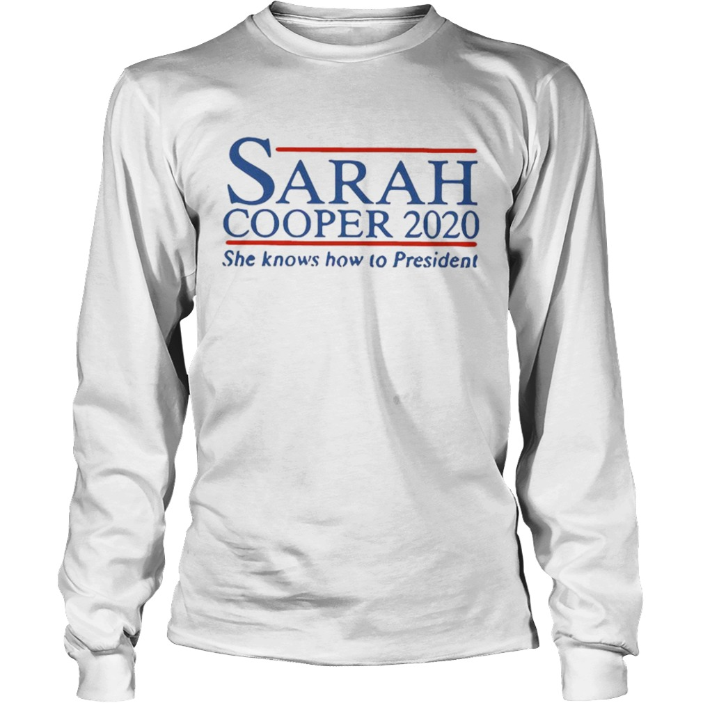Sarah Cooper 2020 She Knows How To President  Long Sleeve