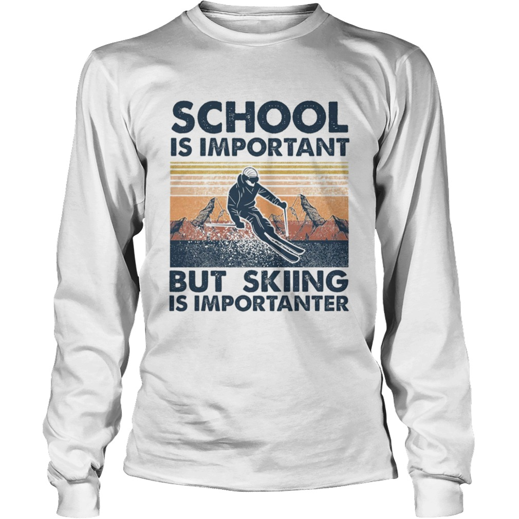School Is Important But Skiing Is Importanter  Long Sleeve