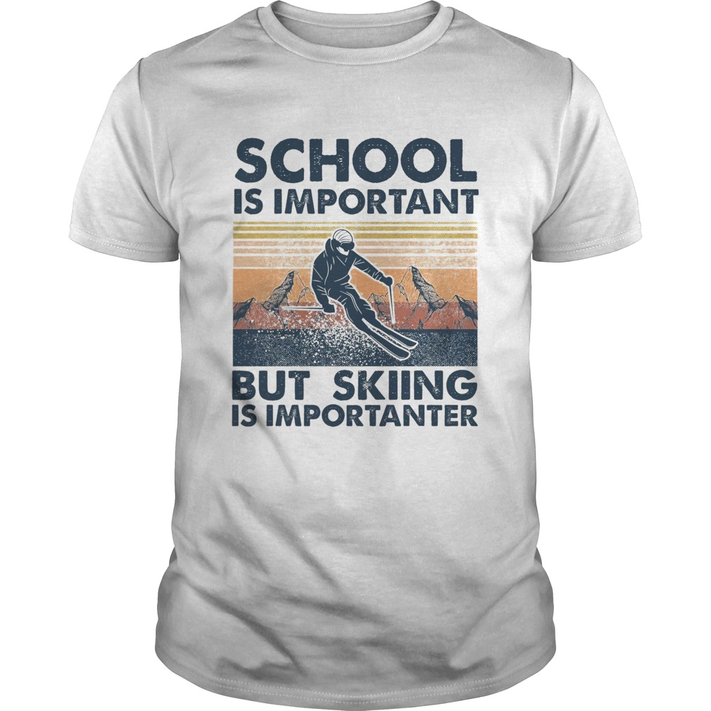 School Is Important But Skiing Is Importanter  Unisex