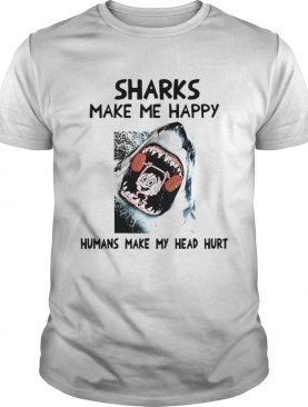 Sharks Make Me Happy Humans Make My Head Hurt shirt