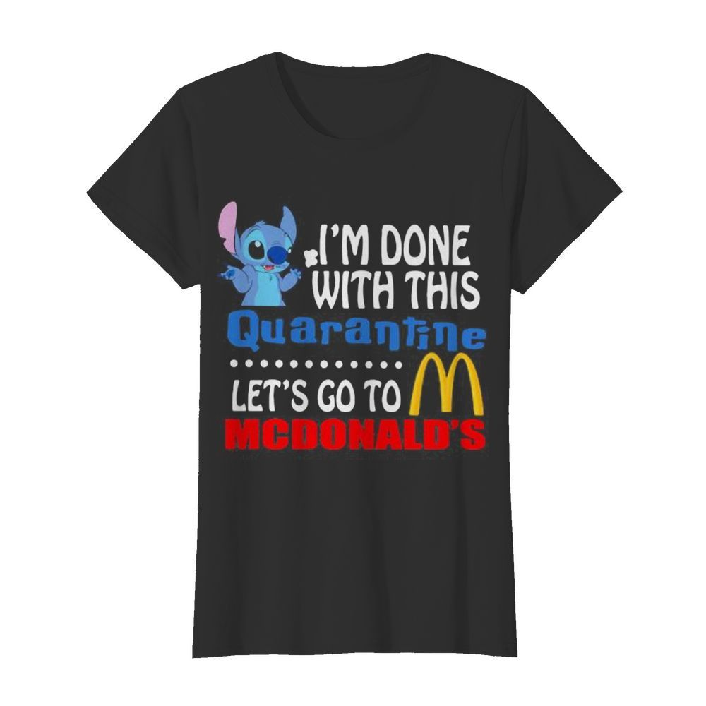 Stitch i'm done with this quarantine let's go to mcdonald's  Classic Women's T-shirt