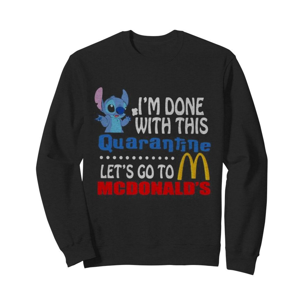 Stitch i'm done with this quarantine let's go to mcdonald's  Unisex Sweatshirt