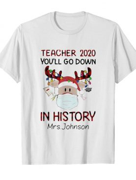 Teacher 2020 You'll Go Down In History Mrs Johnson shirt