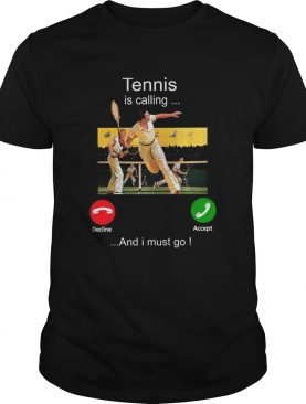 Tennis Is Calling Decline Accept And I Must Go shirt