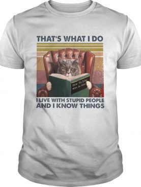 Thats What I Do I Live With Stupid People And I Know Things Vintage shirt