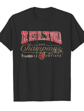 The Best In The World 2019 Champions Toronto Raptors shirt