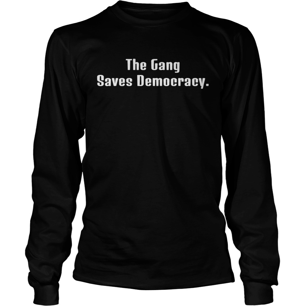 The Gang Saves Democracy  Long Sleeve